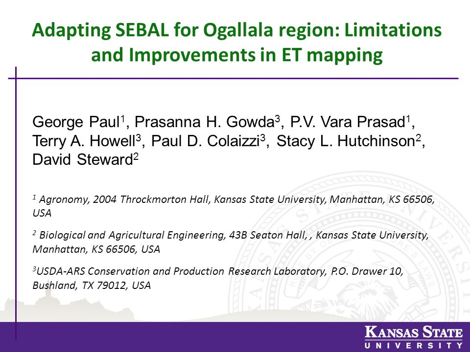 Adapting SEBAL for Ogallala region: Limitations and Improvements in ET mapping George Paul 1, Prasanna H.