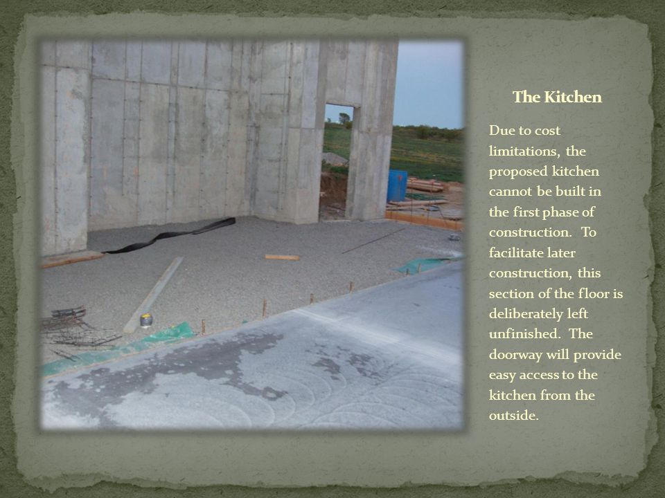 Due to cost limitations, the proposed kitchen cannot be built in the first phase of construction.