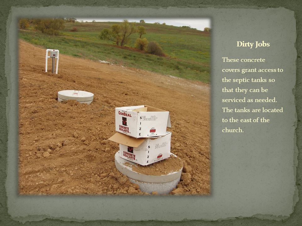 These concrete covers grant access to the septic tanks so that they can be serviced as needed.