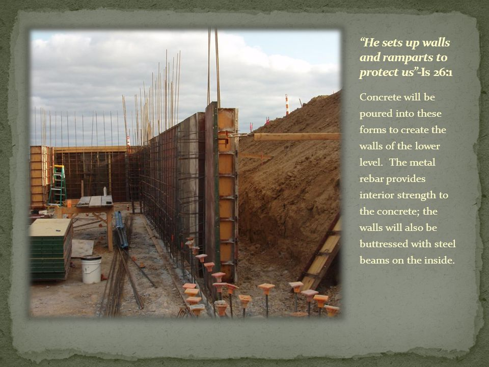 Concrete will be poured into these forms to create the walls of the lower level. The metal rebar provides interior strength to the concrete; the walls