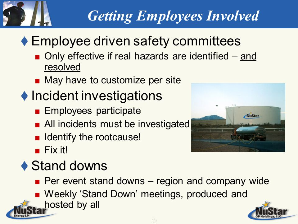 15 Getting Employees Involved t t Employee driven safety committees Only effective if real hazards are identified – and resolved May have to customize per site t t Incident investigations Employees participate All incidents must be investigated Identify the rootcause.
