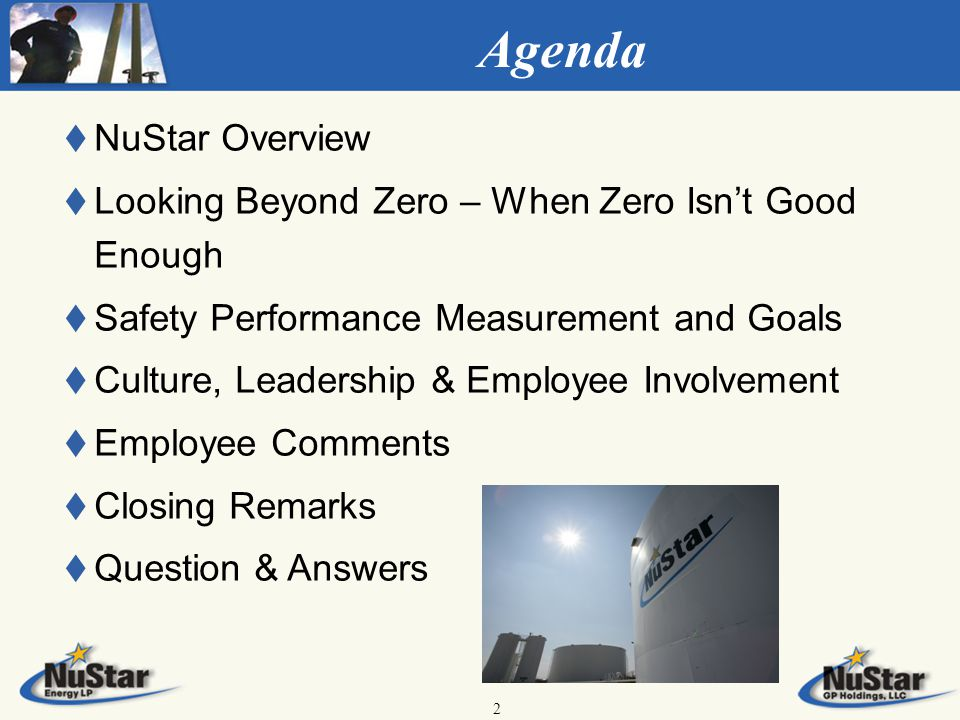 2 t t NuStar Overview t t Looking Beyond Zero – When Zero Isn't Good Enough t t Safety Performance Measurement and Goals t t Culture, Leadership & Employee Involvement t t Employee Comments t t Closing Remarks t t Question & Answers Agenda