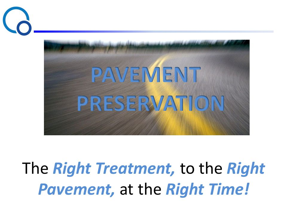 The Right Treatment, to the Right Pavement, at the Right Time!