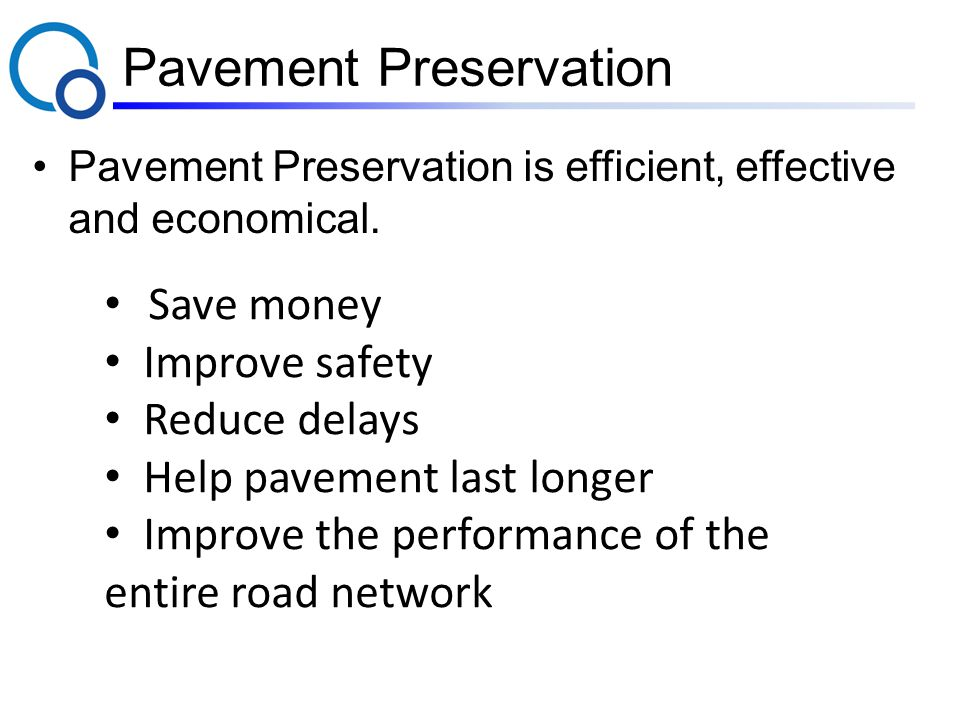 Pavement Preservation Pavement Preservation is efficient, effective and economical.