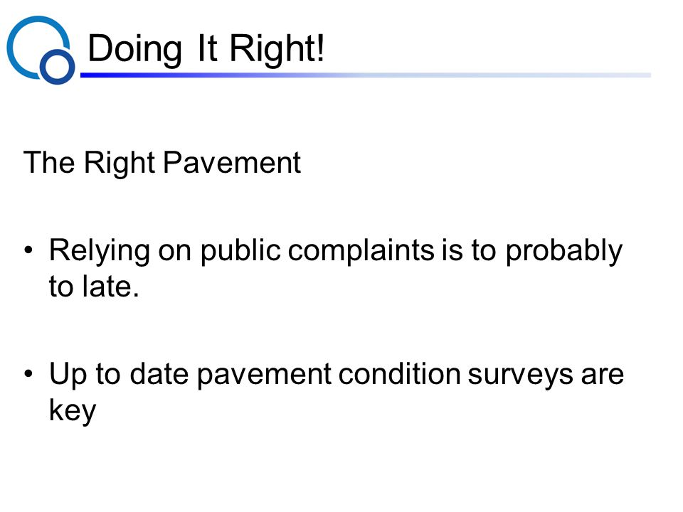 Doing It Right. The Right Pavement Relying on public complaints is to probably to late.