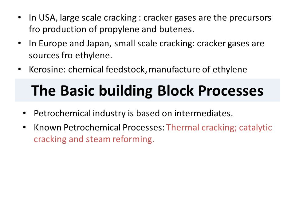 In USA, large scale cracking : cracker gases are the precursors fro production of propylene and butenes. In Europe and Japan, small scale cracking: cr