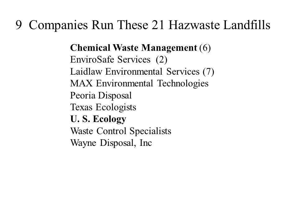 Chemical Waste Management (6) EnviroSafe Services (2) Laidlaw Environmental Services (7) MAX Environmental Technologies Peoria Disposal Texas Ecologis