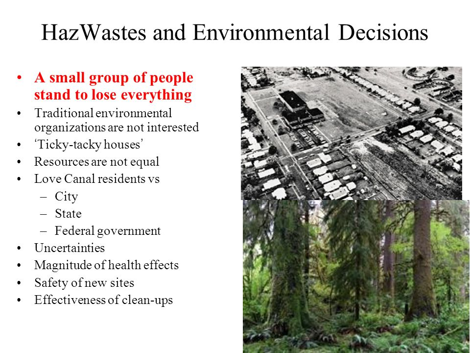 HazWastes and Environmental Decisions A small group of people stand to lose everything Traditional environmental organizations are not interested 'Tic