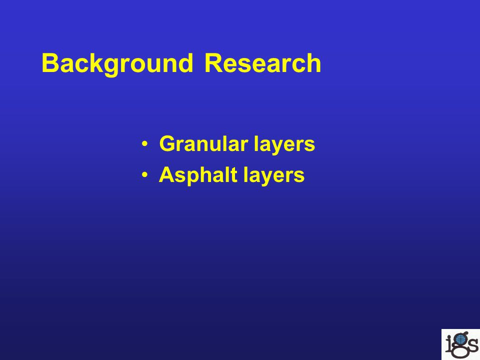 Background Research Granular layers Asphalt layers