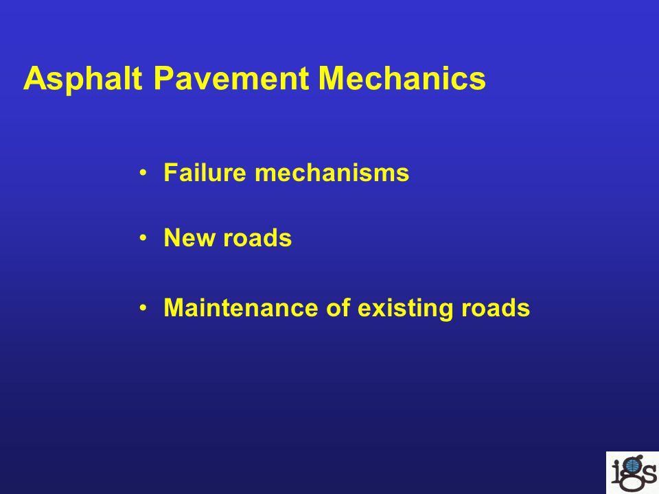 Asphalt Pavement Mechanics Failure mechanisms New roads Maintenance of existing roads