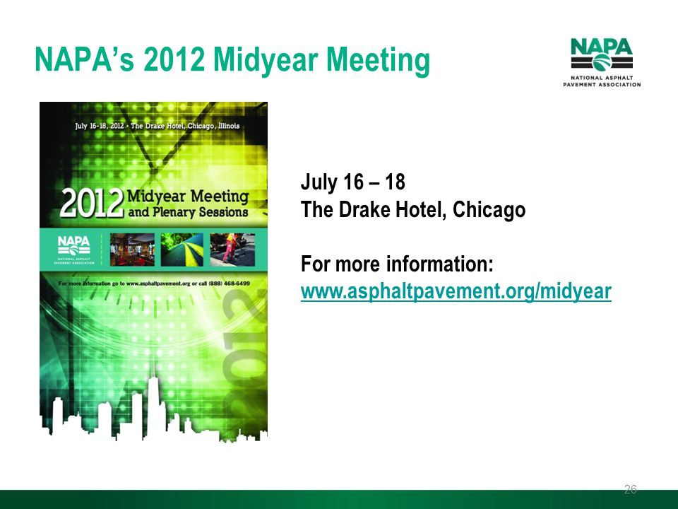 NAPA's 2012 Midyear Meeting 26 July 16 – 18 The Drake Hotel, Chicago For more information: www.asphaltpavement.org/midyear www.asphaltpavement.org/midyear
