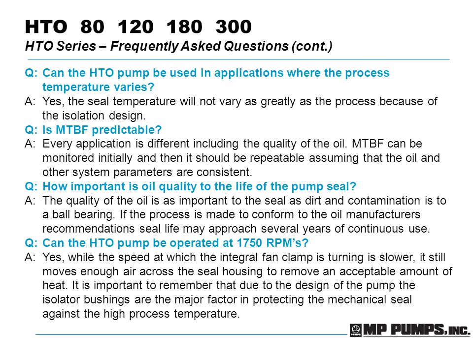 HTO 80 120 180 300 HTO Series – Frequently Asked Questions (cont.) Q:Can the HTO pump be used in applications where the process temperature varies.
