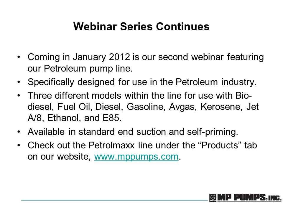 Webinar Series Continues Coming in January 2012 is our second webinar featuring our Petroleum pump line.