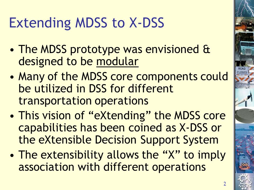 2 Extending MDSS to X-DSS The MDSS prototype was envisioned & designed to be modular Many of the MDSS core components could be utilized in DSS for dif