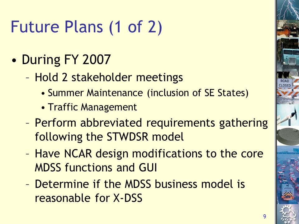 10 Future Plans (2 of 2) Reach out to other public agency personnel while continuing to work with the core stakeholder group There will continue to be an emphasis on modularity, open systems and building the marketplace