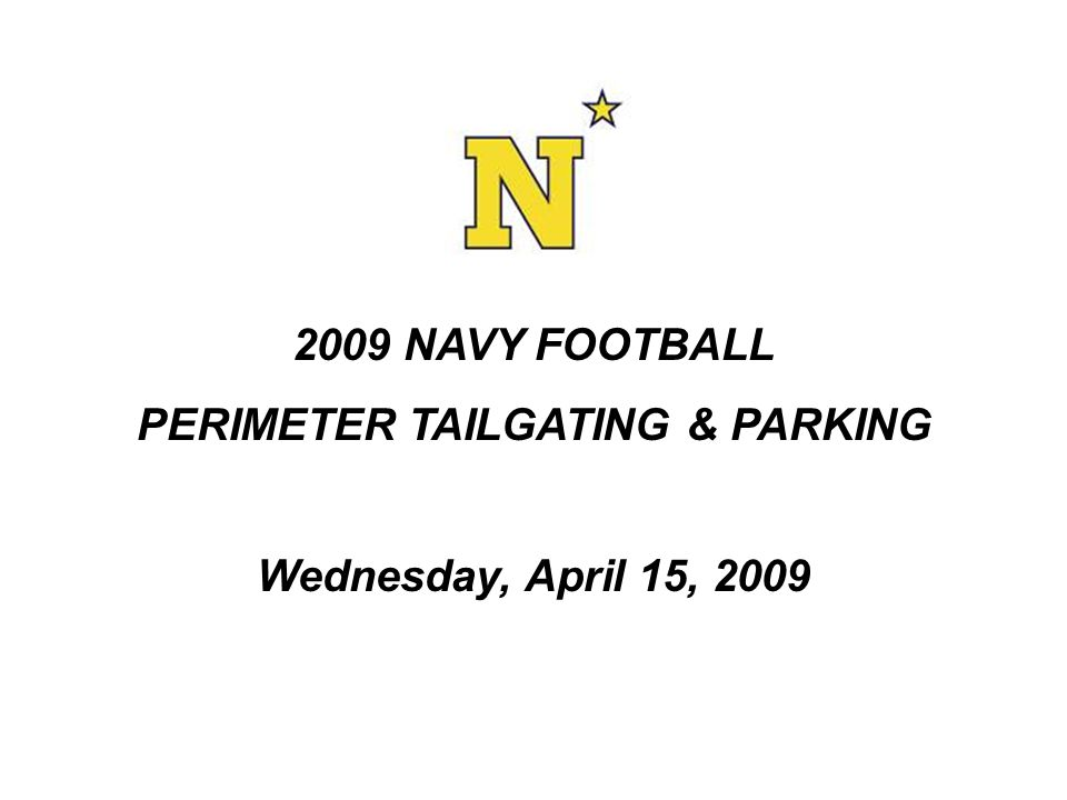 OVERVIEW Navy Football Parking – A recap of recent years How was our new plan developed Navy Football Parking Plan for 2009 Perimeter Tailgate Specific Information Questions