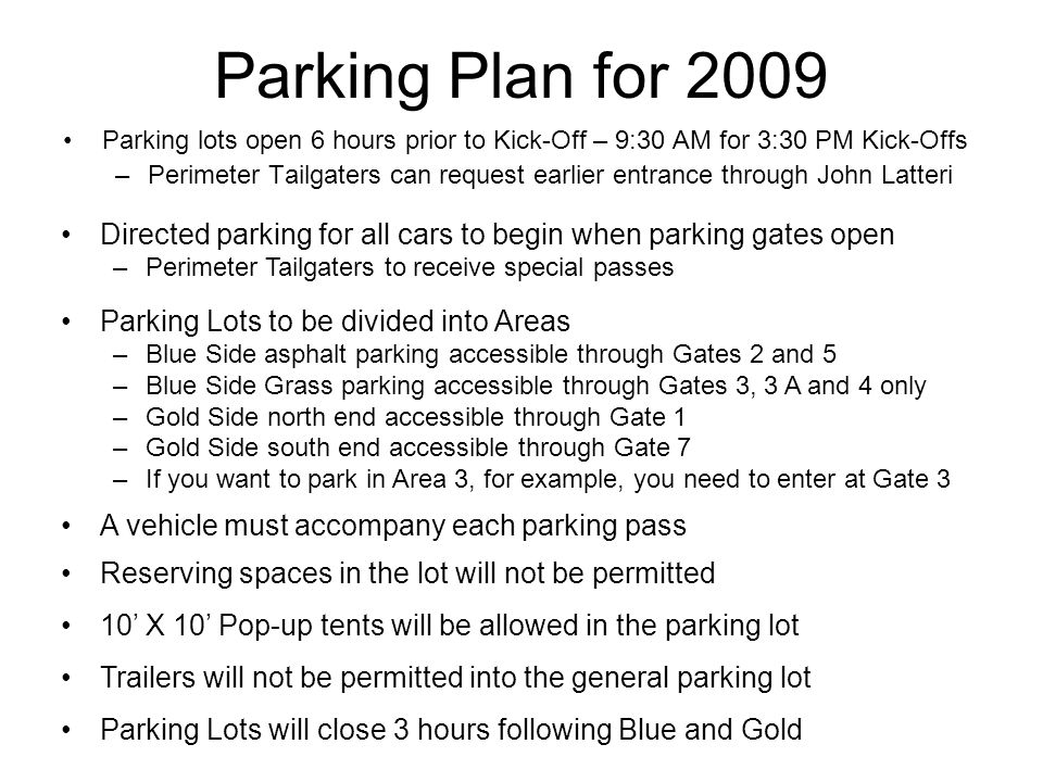 Parking Plan for 2009 Parking lots open 6 hours prior to Kick-Off – 9:30 AM for 3:30 PM Kick-Offs –Perimeter Tailgaters can request earlier entrance t