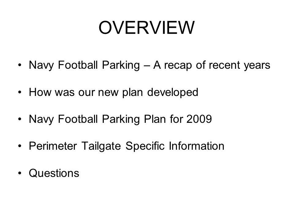 OVERVIEW Navy Football Parking – A recap of recent years How was our new plan developed Navy Football Parking Plan for 2009 Perimeter Tailgate Specifi