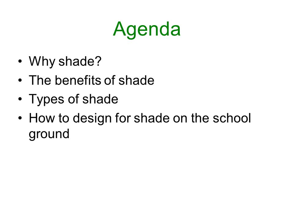 Agenda Why shade The benefits of shade Types of shade How to design for shade on the school ground