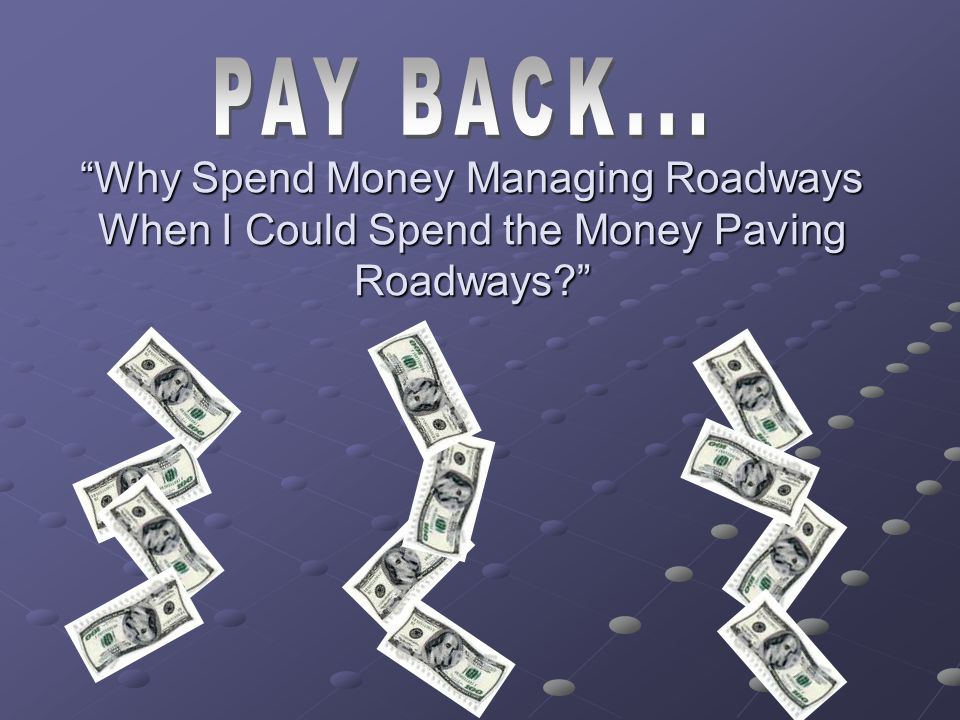 """""""Why Spend Money Managing Roadways When I Could Spend the Money Paving Roadways?"""""""