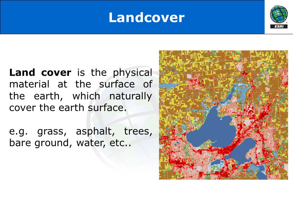Landcover Land cover is the physical material at the surface of the earth, which naturally cover the earth surface. e.g. grass, asphalt, trees, bare g