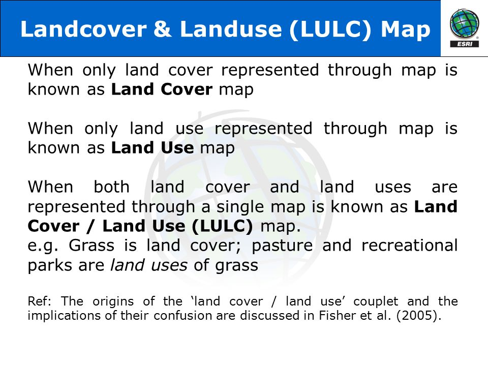 Landcover & Landuse (LULC) Map When only land cover represented through map is known as Land Cover map When only land use represented through map is k