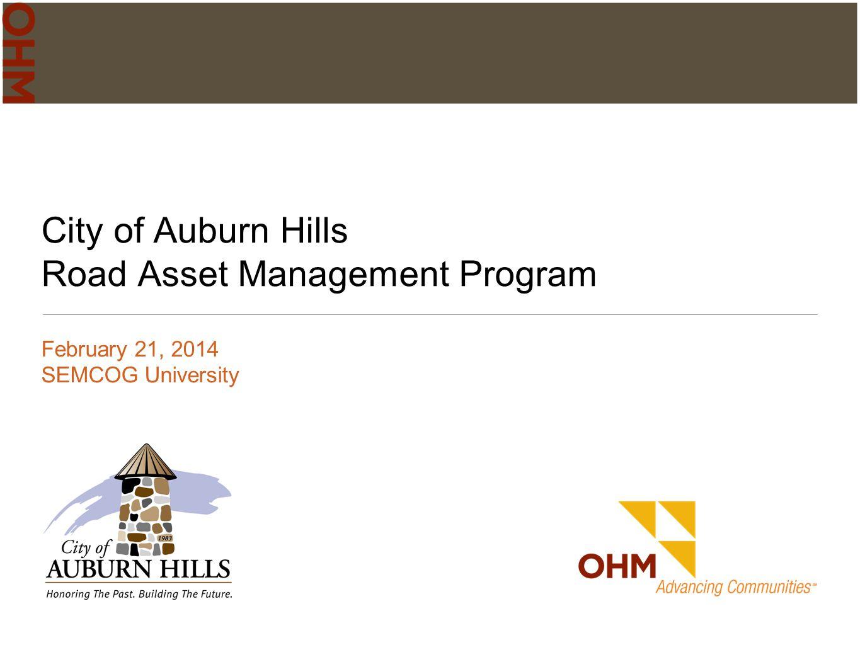City of Auburn Hills Road Asset Management Program February 21, 2014 SEMCOG University
