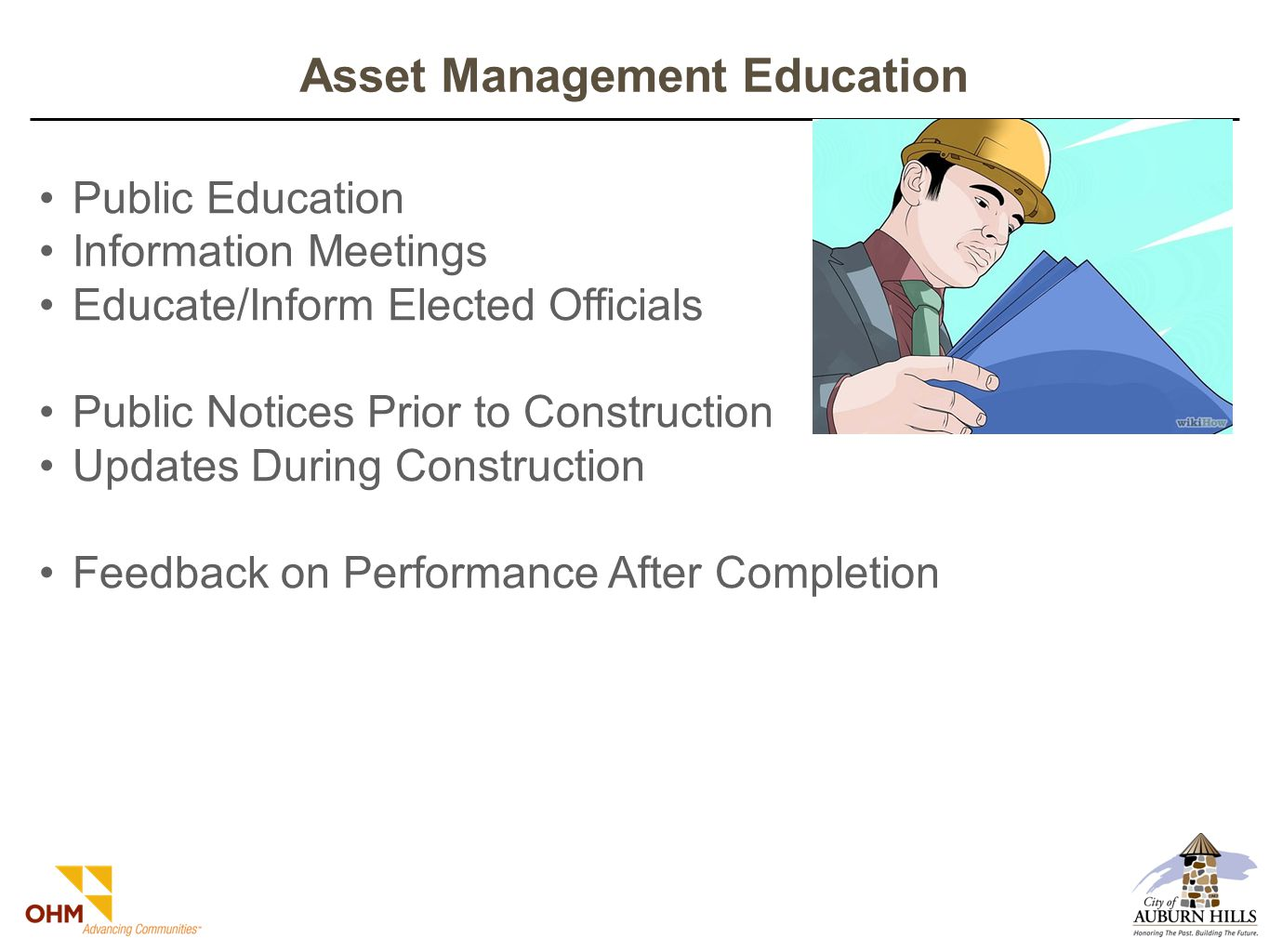 Asset Management Education Public Education Information Meetings Educate/Inform Elected Officials Public Notices Prior to Construction Updates During Construction Feedback on Performance After Completion