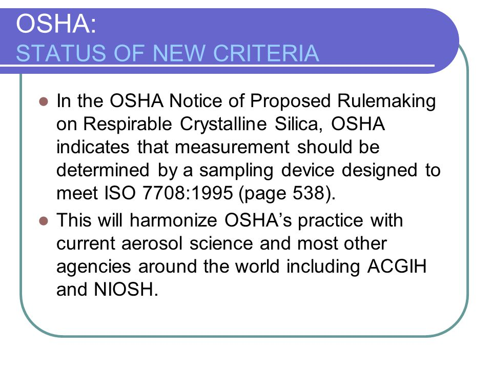 OSHA: STATUS OF NEW CRITERIA In the OSHA Notice of Proposed Rulemaking on Respirable Crystalline Silica, OSHA indicates that measurement should be det