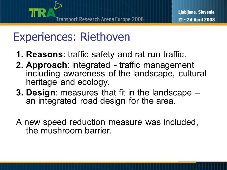 Experiences: Riethoven 1.Reasons: traffic safety and rat run traffic.