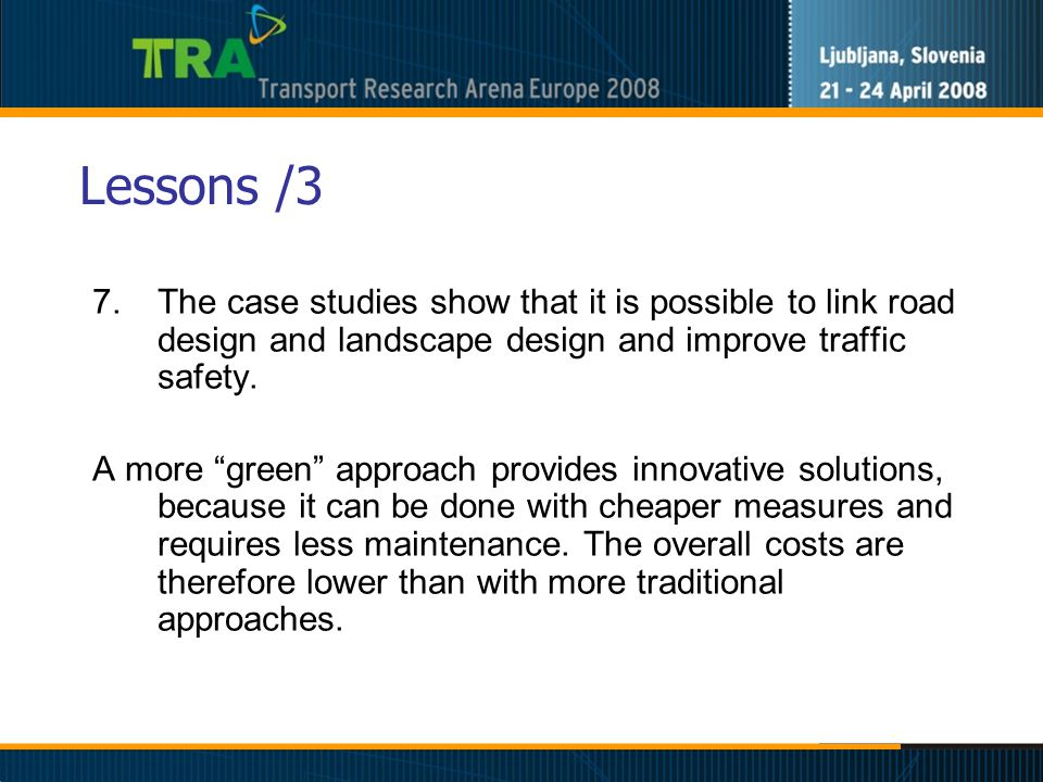 Lessons /3 7.The case studies show that it is possible to link road design and landscape design and improve traffic safety.