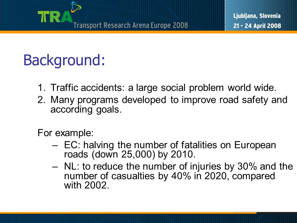 Background: 1.Traffic accidents: a large social problem world wide.