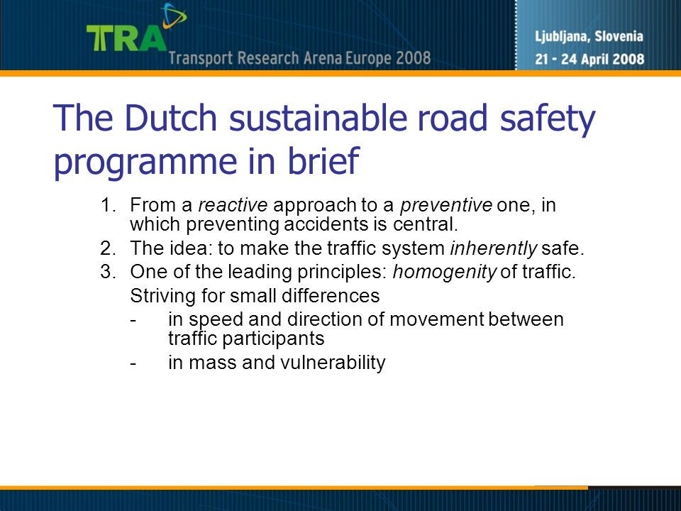 The Dutch sustainable road safety programme in brief 1.From a reactive approach to a preventive one, in which preventing accidents is central.