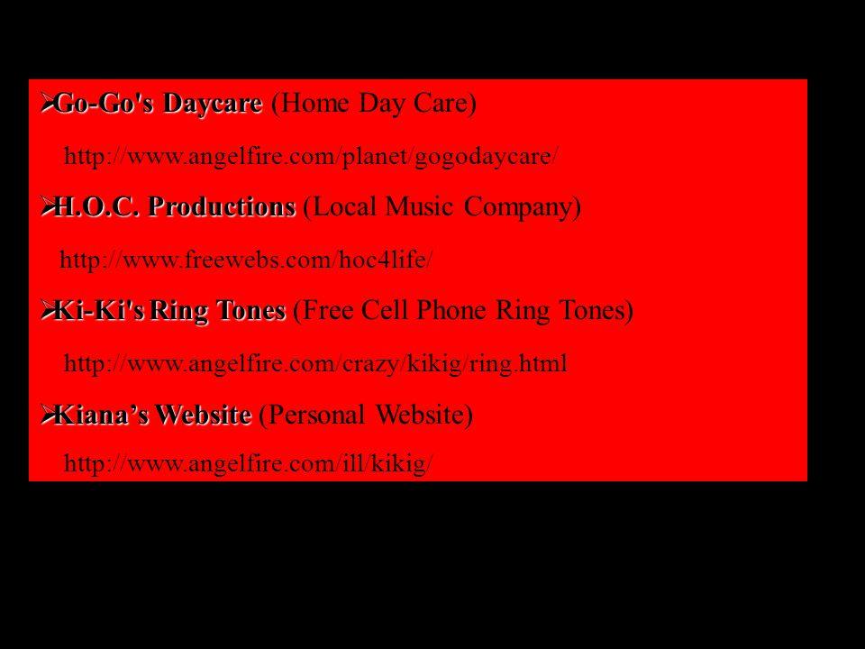  Go-Go s Daycare  Go-Go s Daycare (Home Day Care) http://www.angelfire.com/planet/gogodaycare/  H.O.C.