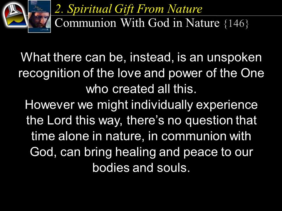 2. Spiritual Gift From Nature Communion With God in Nature {146} What there can be, instead, is an unspoken recognition of the love and power of the O