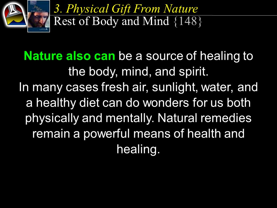 Rest of Body and Mind {148} Nature also can be a source of healing to the body, mind, and spirit.