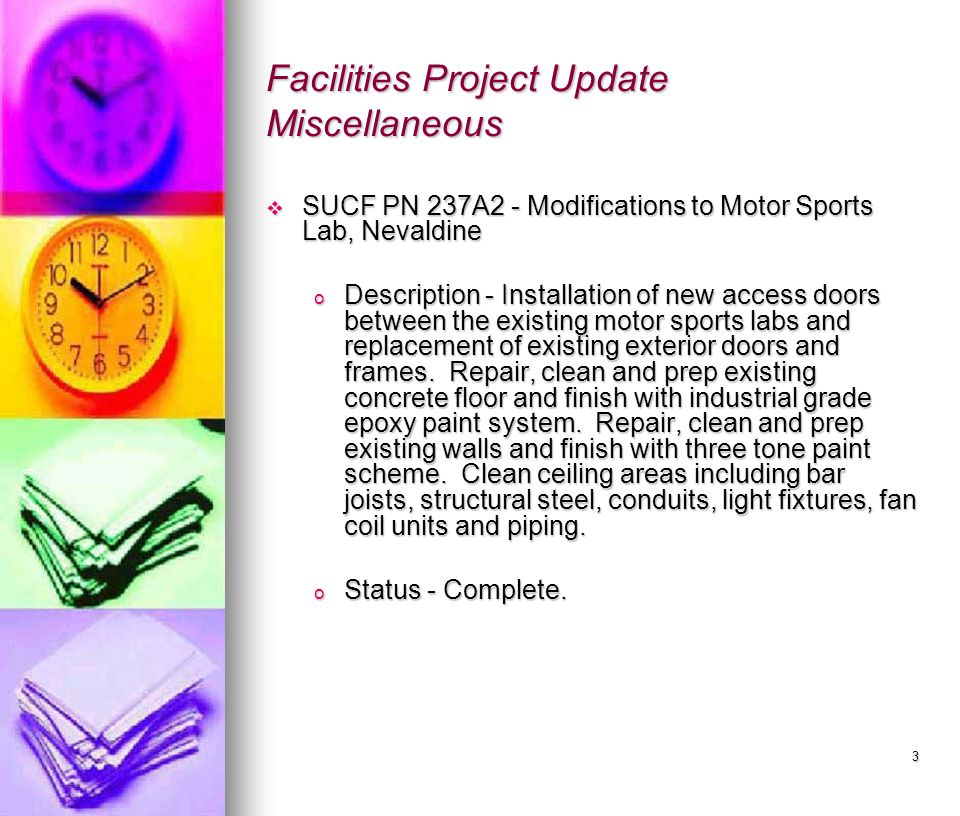 3 Facilities Project Update Miscellaneous  SUCF PN 237A2 - Modifications to Motor Sports Lab, Nevaldine o Description - Installation of new access doors between the existing motor sports labs and replacement of existing exterior doors and frames.