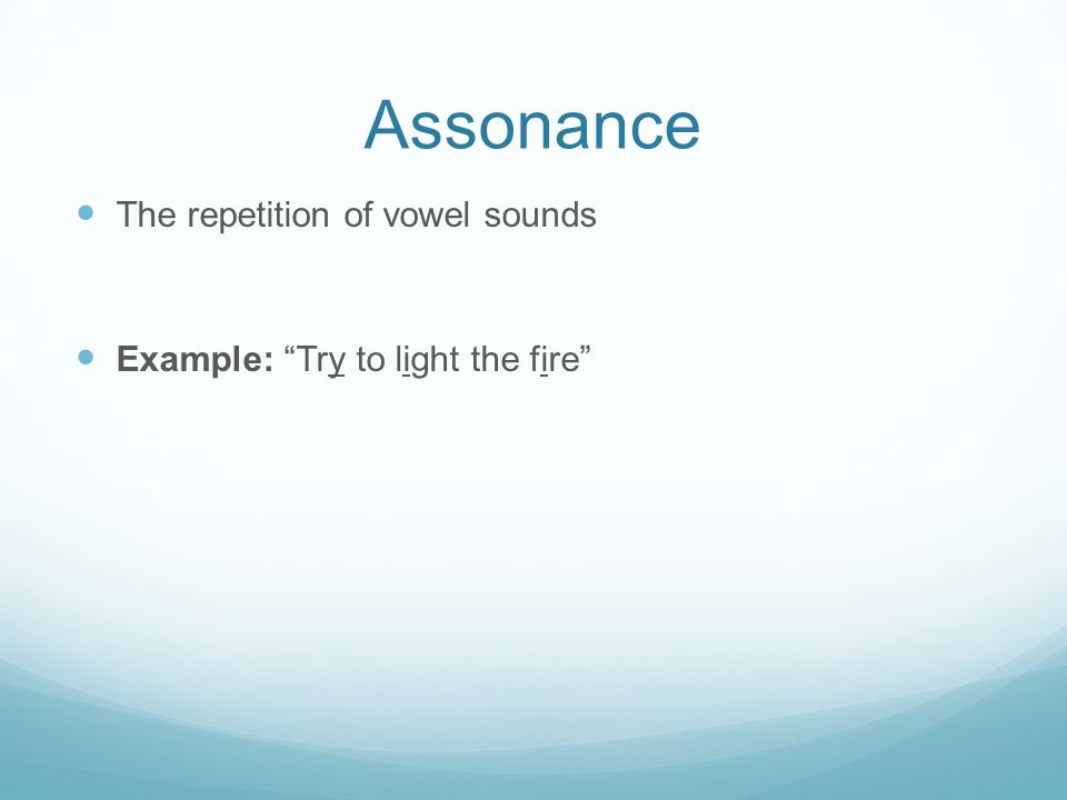 "Assonance The repetition of vowel sounds Example: ""Try to light the fire"""