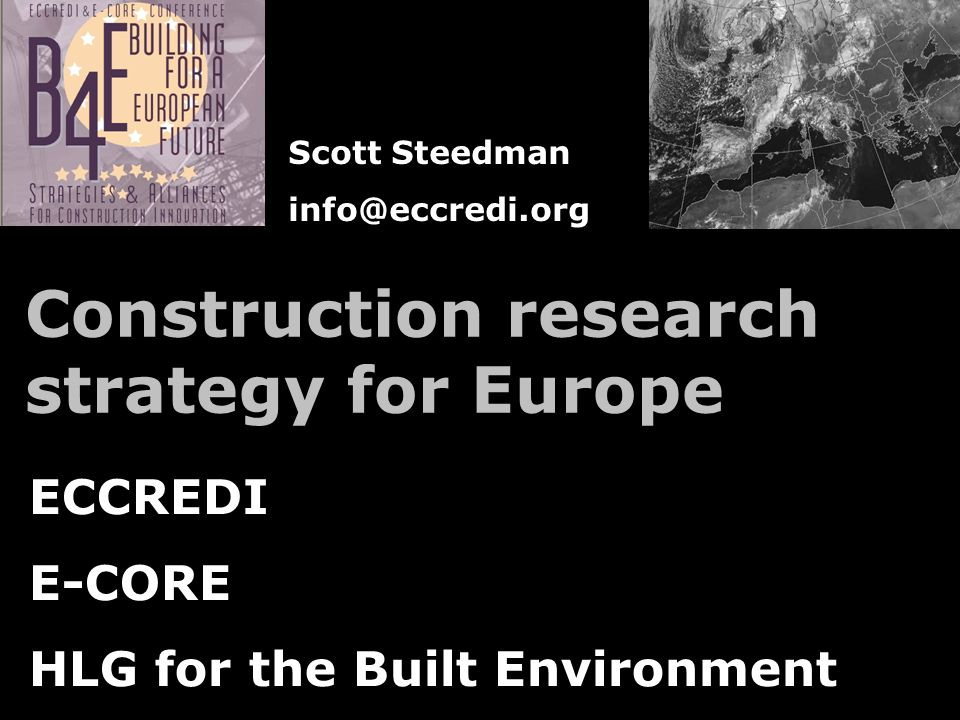 Construction research strategy for Europe ECCREDI E-CORE HLG for the Built Environment Scott Steedman info@eccredi.org