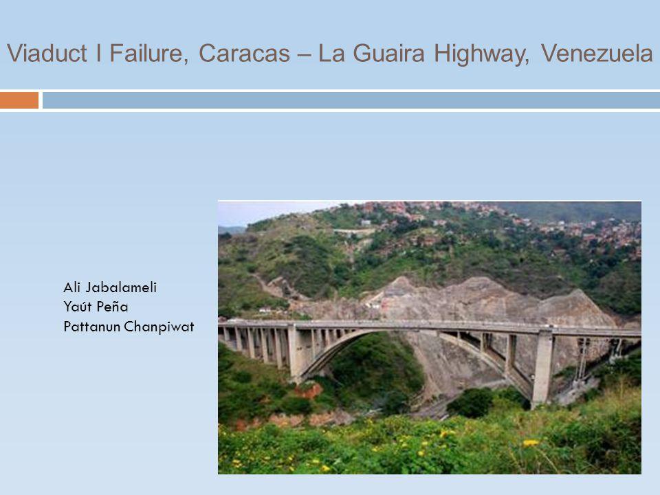 Viaduct I Failure, Caracas – La Guaira Highway, Venezuela Ali Jabalameli Yaút Peña Pattanun Chanpiwat