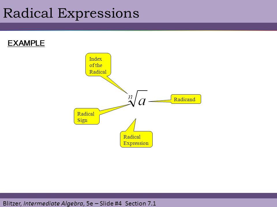 Blitzer, Intermediate Algebra, 5e – Slide #4 Section 7.1 Radical ExpressionsEXAMPLE Radical Expression Radicand Radical Sign Index of the Radical