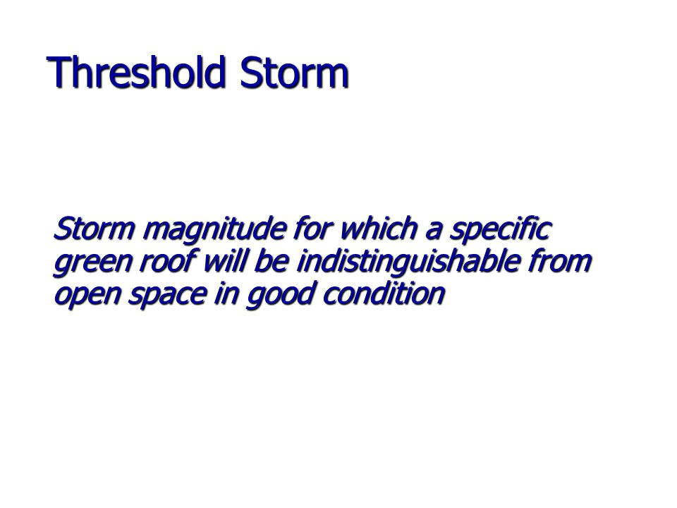 Threshold Storm Storm magnitude for which a specific green roof will be indistinguishable from open space in good condition