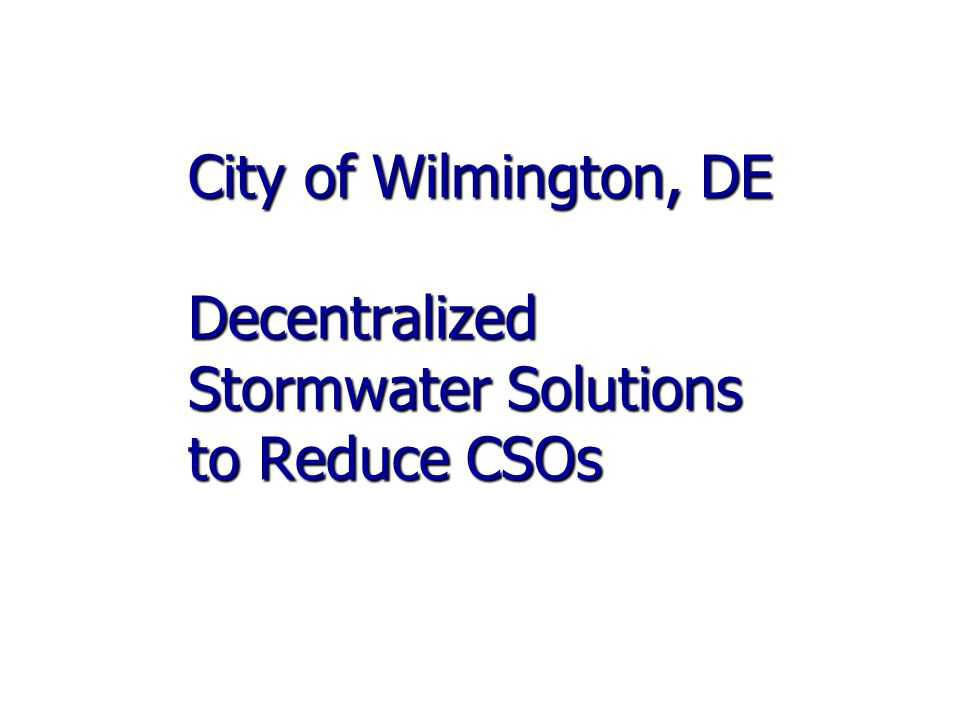 City of Wilmington, DE Decentralized Stormwater Solutions to Reduce CSOs