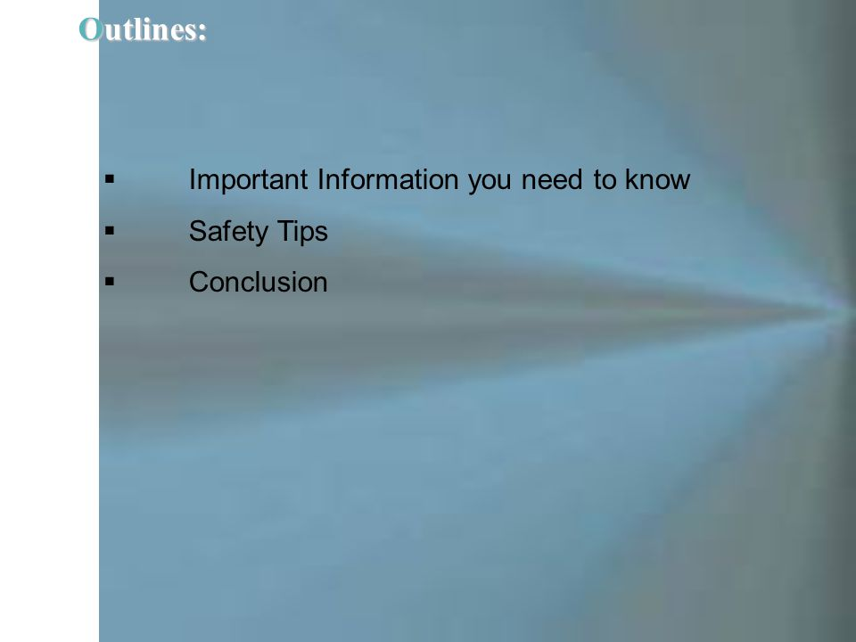 Outlines:  Important Information you need to know  Safety Tips  Conclusion