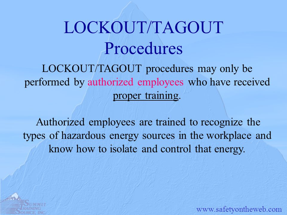 LOCKOUT/TAGOUT Procedures LOCKOUT/TAGOUT procedures may only be performed by authorized employees who have received proper training.