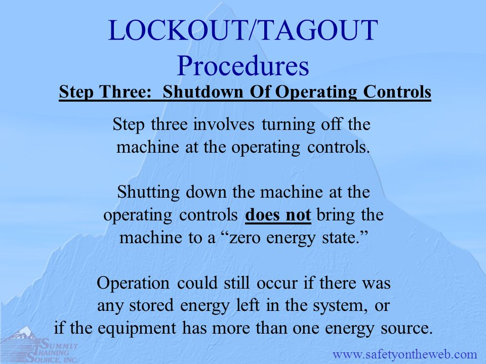 LOCKOUT/TAGOUT Procedures Step three involves turning off the machine at the operating controls.