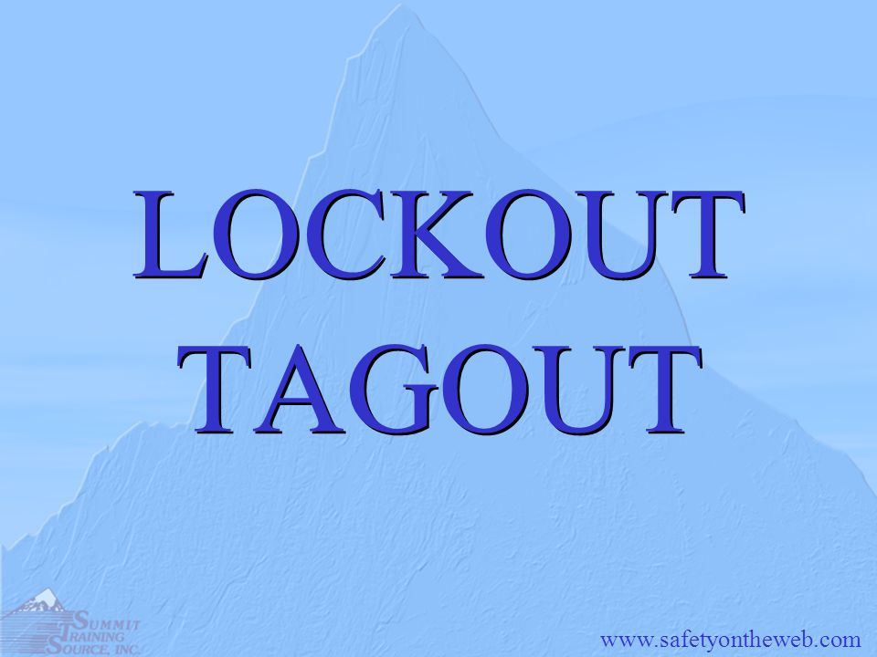 www.safetyontheweb.com LOCKOUT/TAGOUT Procedures Step One: Proper Planning Proper planning is key to the success of any LO/TO procedure.