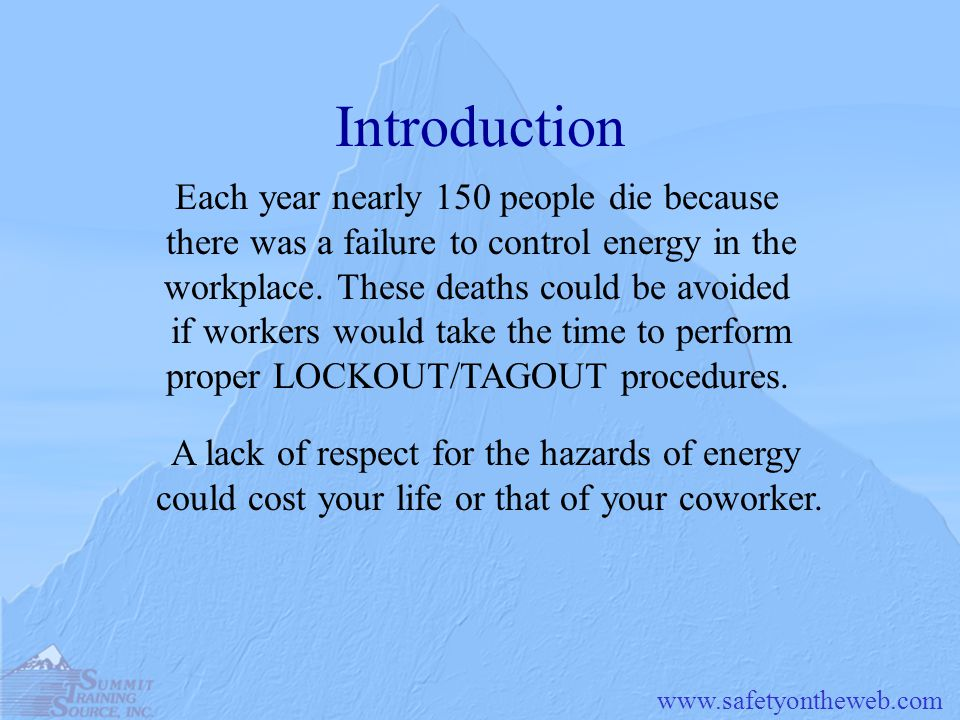 Introduction Each year nearly 150 people die because there was a failure to control energy in the workplace.