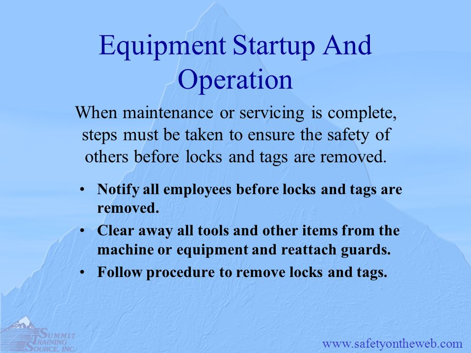 Equipment Startup And Operation When maintenance or servicing is complete, steps must be taken to ensure the safety of others before locks and tags are removed.