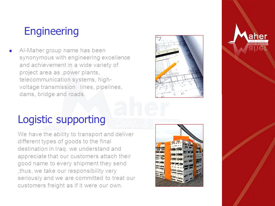 Engineering Al-Maher group name has been synonymous with engineering excellence and achievement in a wide variety of project area as,power plants, telecommunication systems, high- voltage transmission lines, pipelines, dams, bridge and roads.